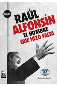 Papel Raul Alfonsin - El Hombre Que Hizo Falta