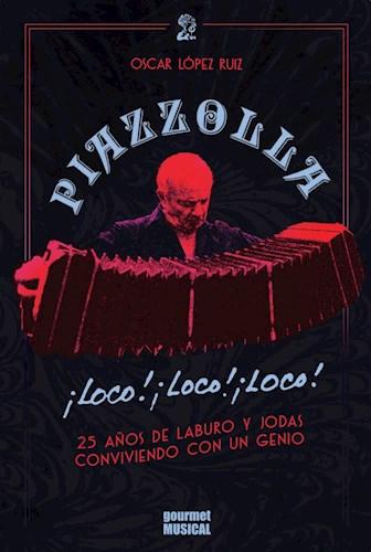 Libro Piazzolla , Loco, Loco, 25 A/S De Laburo Y Jodas Conviviendo Con Un Genio