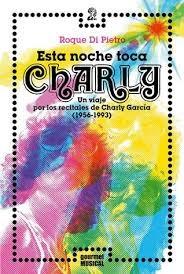 Libro Esta Noche Toca Charly . Un Viaje Por Los Recitales De Charly