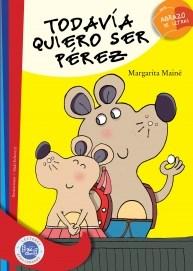 Papel TODAVIA QUIERO SER PEREZ (COLECCION ABRAZO DE LETRAS)
