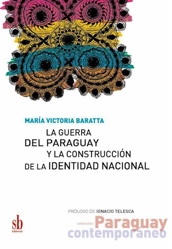 Libro La Guerra Del Paraguay Y La Construccion De La Identidad Nacional
