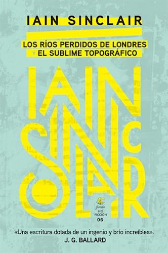 Papel RIOS PERDIDOS DE LONDRES / EL SUBLIME TOPOGRAFICO (COLECCION NO FICCION 06)