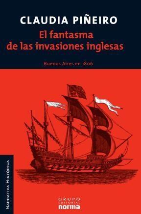 Papel FANTASMA DE LAS INVASIONES INGLESAS BUENOS AIRES EN 1806 (COLECCION NARRATIVA HISTORICA) (RUSTICA)