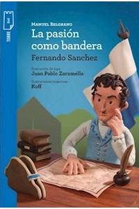 Papel Manuel Belgrano: La Pasión Como Bandera (+9)