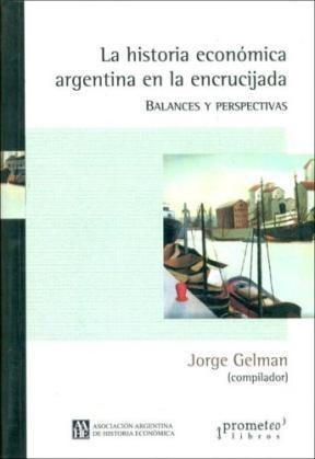 Libro La Historia Economica Argentina En La Encrucijada