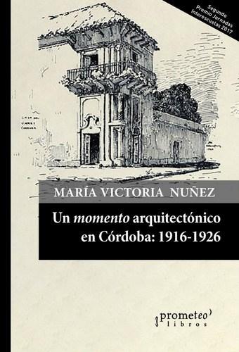 Libro Un Momento Arquitectonico En Cordoba: : 1916-1926