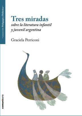 Libro Tres Miradas Sobre La Literatura Infantil Y Juvenil Argentina