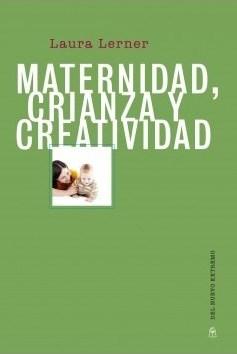 Libro Maternidad  Crianza Y Creatividad