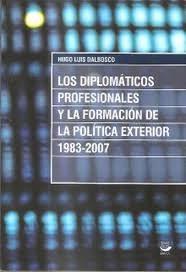Libro Los Diplomaticos Profesionales Y La Formacion De La Politica Ext.1983-2007
