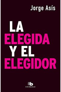Papel La Elegida Y El Elegidor (Trilogía Kirchnerismo 3)