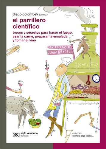 E-book El Parrillero Científico: Trucos Y Secretos Para Hacer El Fuego, Asar La Carne, Preparar La Ensalada Y Tomar El Vino