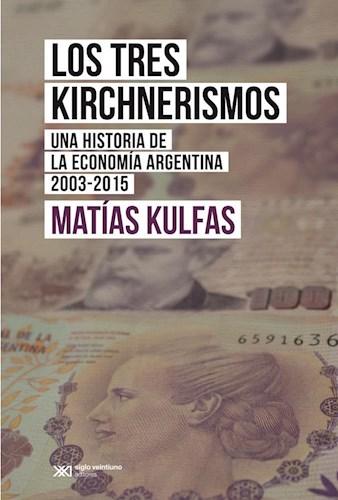 Tres Kirchnerismos  Los Una Historia De La Economia Argentin