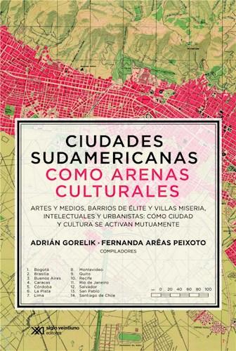 E-book Ciudades Sudamericanas Como Arenas Culturales: Artes Y Medios, Barrios De Élite Y Villas Miseria, Intelectuales Y Urbanistas. Cómo Ciudad Y Cultura Se Activan Mutuamente