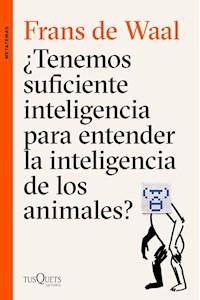 Papel Tenemos Suficiente Inteligencia Para Entender La Inteligencia De Los Animales?