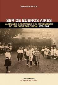 Libro Ser De Buenos Aires .Alemanes , Argentinos Y El Surgimiento De Una Soc Plur