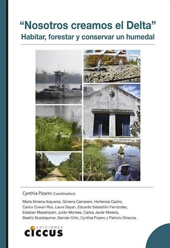 Nosotros Creamos El Delta .Habitar Forestar Y Conservar Un Humedal ...