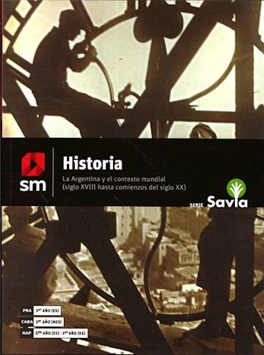 Papel HISTORIA S M SAVIA LA ARGENTINA Y EL CONTEXTO MUNDIAL SIGLO XVIII HASTA COMIENZOS DEL SIGLO XX ('19)