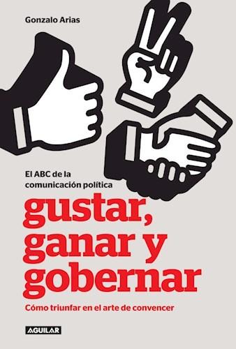 Papel El Abc De La Comunicación Política: Gustar, Ganar Y Gobernar