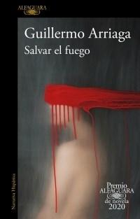Libro Salvar El Fuego (Premio Alfaguara 2020)