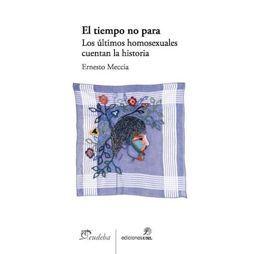 Papel EL TIEMPO NO PARA. LOS ÚLTIMOS HOMOSEXUALES CUENTAN LA HISTORIA