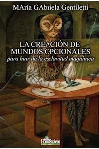 Papel La Creación De Mundos Opcionales - Para Huir De La Esclavitud Maquínica