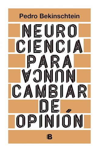Papel NEUROCIENCIA PARA NUNCA CAMBIAR DE OPINION (COLECCION NO FICCION)