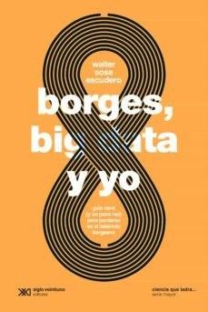 Papel BORGES BIG DATA Y YO (COLECCION CIENCIA QUE LADRA) [SERIE MAYOR]