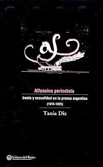 ALFONSINA PERIODISTA IRONIA Y SEXUALIDAD EN LA PRENSA ARGENTINA por DIZ TANIA - 9789871075621 - Casassa y Lorenzo