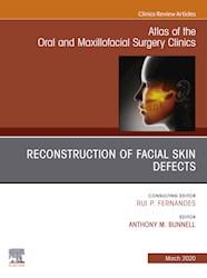 E-book Reconstruction Of Facial Skin Defects, An Issue Of Atlas Of The Oral & Maxillofacial Surgery Clinics  E-Book