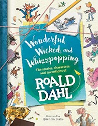 Papel Wonderful, Wicked, And Whizzpopping: The Stories, Characters, And Inventions Of Roald Dahl
