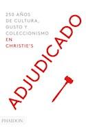 Papel ADJUDICADO 250 AÑOS DE CULTURA GUSTO Y COLECCIONISMO EN CHRISTIE'S (CARTONE)