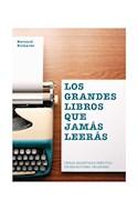 Papel GRANDES LIBROS QUE JAMAS LEERAS OBRAS MAESTRAS INEDITAS DE ESCRITORES CELEBRES (RUSTICA)