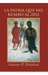 E-book LA PATRIA QUE NO RUMBO AL 2012
