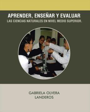 E-book Aprender, Enseñar Y Evaluar Las Ciencias Naturales En Nivel Medio Superior.