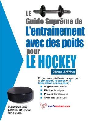 E-book Le Guide Suprême De L'Entrainement Avec Des Poids Pour Le Hockey