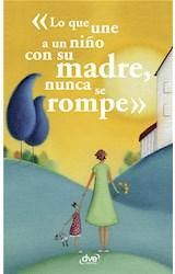 E-book Lo que une a un niño con su madre, nunca se rompe