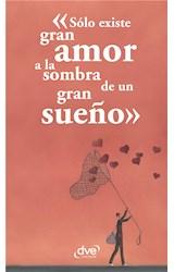 E-book Sólo existe gran amor a la sombra de un gran sueño