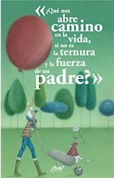 E-book ¿Qué nos abre camino en la vida, si no es la ternura y la fuerza de un padre?