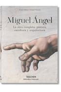 Papel MIGUEL ANGEL LA OBRA COMPLETA PINTURA ESCULTURA Y ARQUITECTURA (BIBLIOTHECA UNIVERSALIS) (CARTONE)