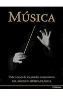 Papel MUSICA VIDA Y EPOCA DE LOS GRANDES COMPOSITORES MIL AÑO  S DE MUSICA CLASICA (CARTONE)