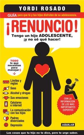 E-book ¡Renuncio! Tengo Un Hijo Adolescente, ¡Y No Sé Qué Hacer!