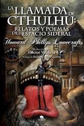Libro Llamada De Cthulhu :Relatos Y Poemas Del Espacio Sideral  Arte Y Letras-