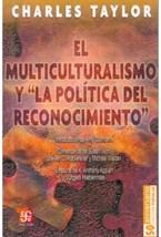Papel EL MULTICULTURALISMO Y LA POLITICA DEL RECONOCIMIENTO