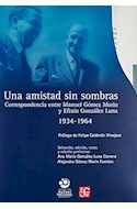 Papel UNA AMISTAD SIN SOMBRAS (5 TOMOS) CORRESPONDENCIA ENTRE  MANUEL GOMEZ MORIN Y EFRAIN GONZAL