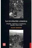 Papel REVOLUCION COSMICA UTOPIAS REGIONES Y RESULTADOS MEXICO [1910-1940] (COLECCION HISTORIA)