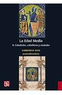 Papel EDAD MEDIA II CATEDRALES CABALLEROS Y CIUDADES (COLECCION HISTORIA)