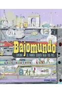 Papel BAJOMUNDO EXPLORA EL MUNDO SECRETO BAJO TUS PIES (CARTONE)