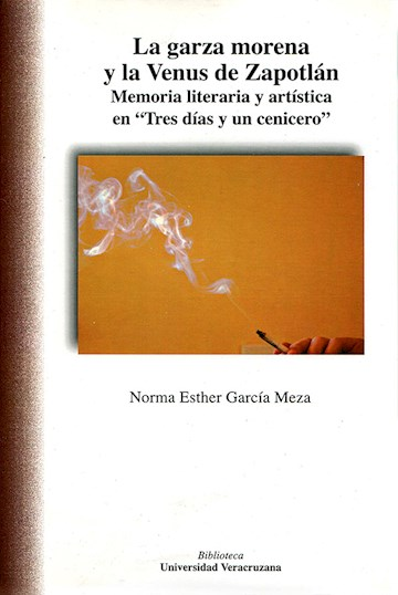 """Papel La Garza Morena Y La Venus De Zapotlán. Memoria Literaria Y Artística En """"Tres Días Y Un Cenicero"""""""