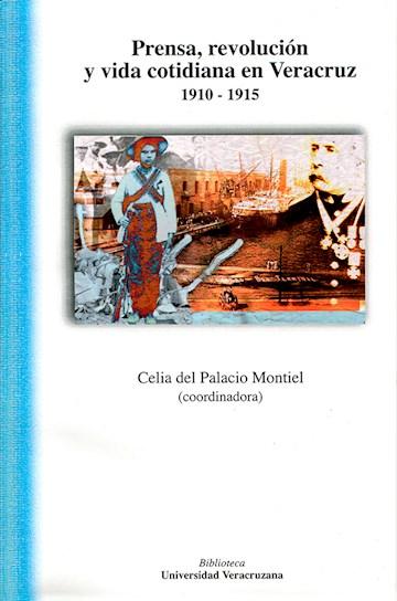 Papel Prensa, Revolución Y Vida Cotidiana En Veracruz 1910-1915