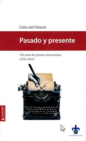 Papel Pasado Y Presente. 220 Años De Prensa Veracruzana (1795-2015)